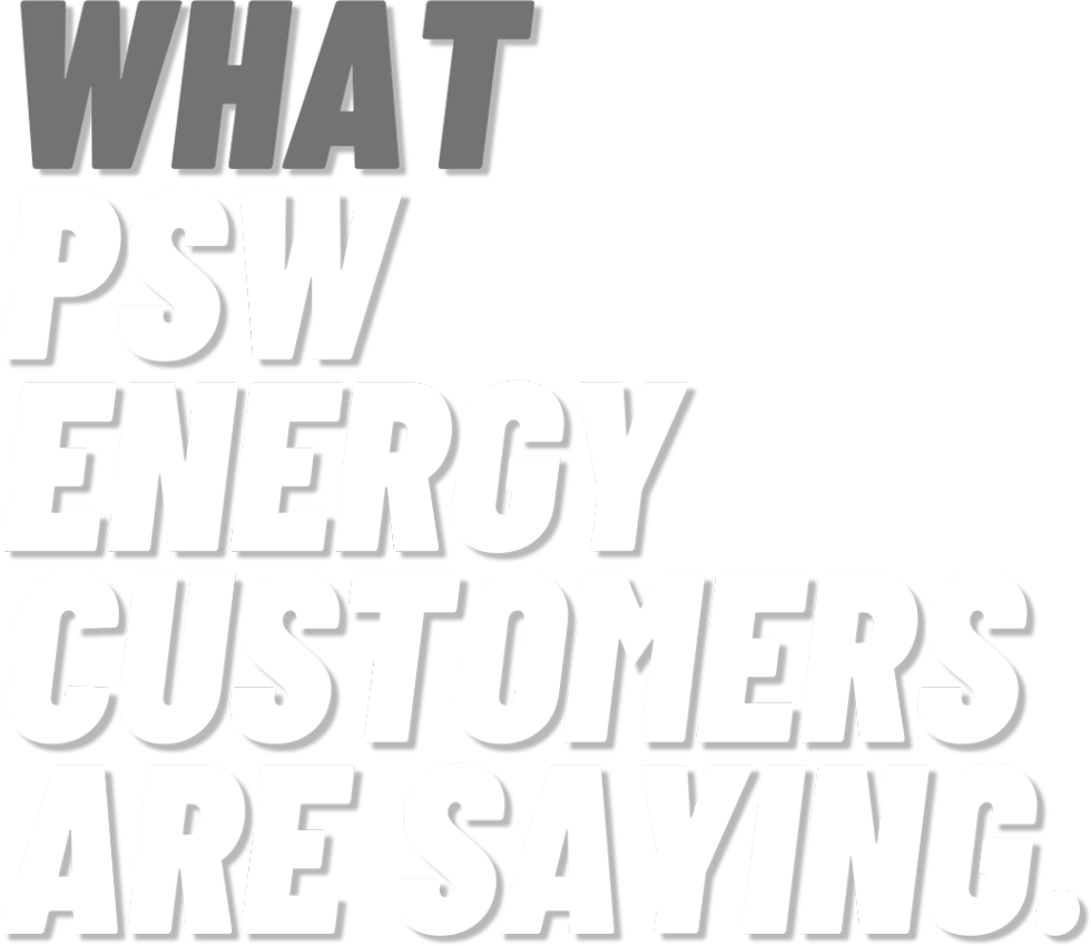 What PSW Energy customers are saying text